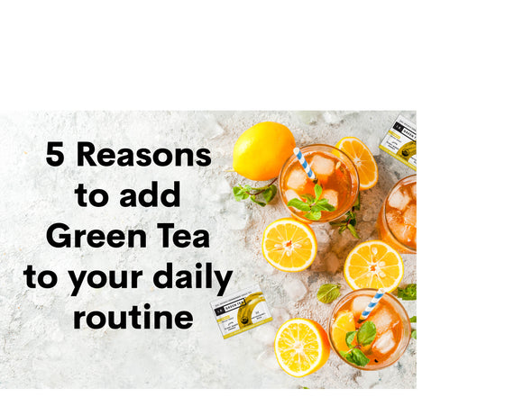 5 Reasons to add Green Tea to your daily routine