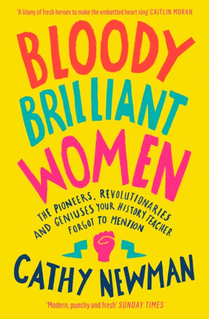 Bloody Brilliant Women : The Pioneers, Revolutionaries and Geniuses Your History Teacher Forgot to Mention-9780008241674