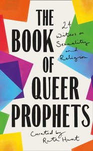 The Book of Queer Prophets : 24 Writers on Sexuality and Religion-9780008360054