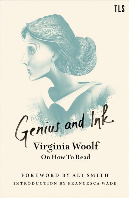 Genius and Ink : Virginia Woolf on How to Read-9780008361884