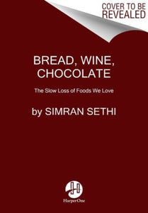 Bread, Wine, Chocolate : The Slow Loss of Foods We Love-9780061581083