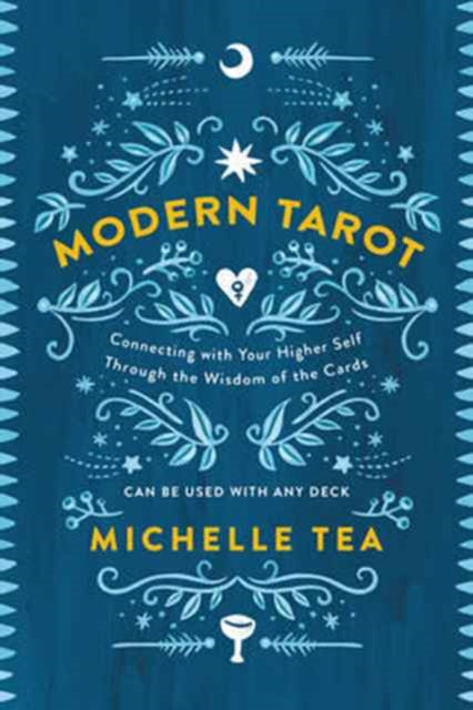 Modern Tarot : Connecting with Your Higher Self through the Wisdom of the Cards-9780062682406