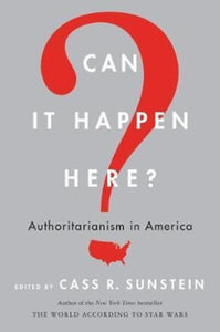 Can It Happen Here? : Authoritarianism in America-9780062696199