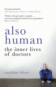 Also Human : The Inner Lives of Doctors-9780099510796