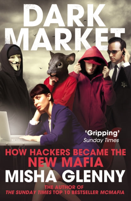 DarkMarket : How Hackers Became the New Mafia-9780099546559