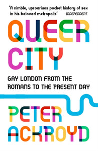 Queer City : Gay London from the Romans to the Present Day-9780099592945