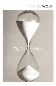 The Beauty Myth : How Images of Beauty are Used Against Women-9780099595748