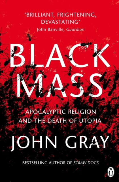 Black Mass : Apocalyptic Religion and the Death of Utopia-9780141025988