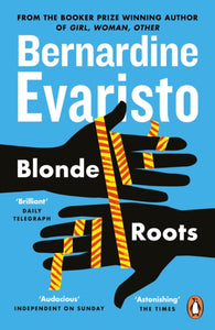 Blonde Roots : From the Booker prize-winning author of Girl, Woman, Other-9780141031521