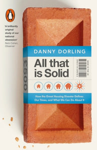 All That Is Solid : How the Great Housing Disaster Defines Our Times, and What We Can Do About It-9780141978192