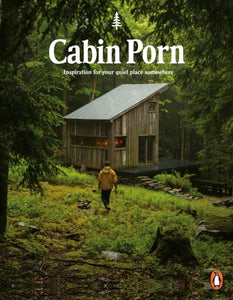 Cabin Porn : Inspiration for Your Quiet Place Somewhere-9780141982144
