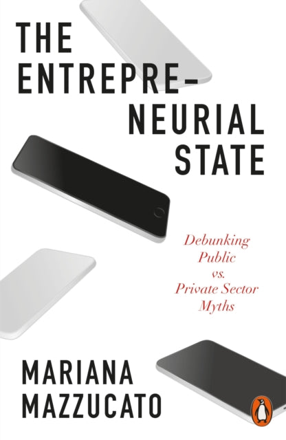 The Entrepreneurial State : Debunking Public vs. Private Sector Myths-9780141986104