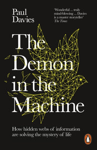 The Demon in the Machine : How Hidden Webs of Information Are Finally Solving the Mystery of Life-9780141986401