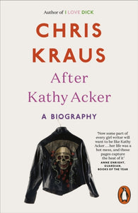 After Kathy Acker : A Biography-9780141986654