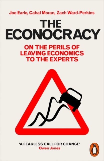 The Econocracy : On the Perils of Leaving Economics to the Experts-9780141986869