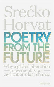 Poetry from the Future : Why a Global Liberation Movement Is Our Civilisation's Last Chance-9780141987699