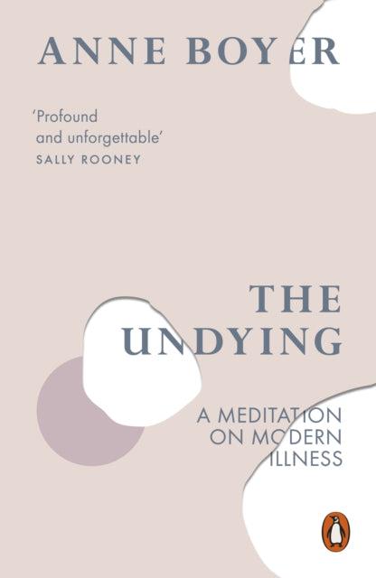 The Undying : A Meditation on Modern Illness-9780141990859