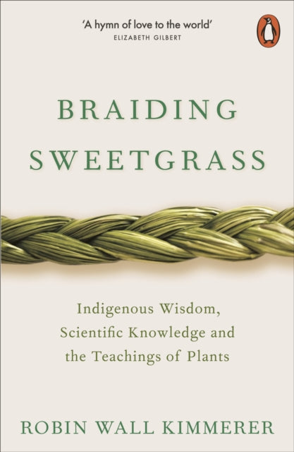 Braiding Sweetgrass : Indigenous Wisdom, Scientific Knowledge and the Teachings of Plants-9780141991955
