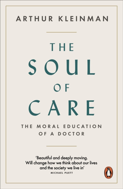 The Soul of Care : The Moral Education of a Doctor-9780141992419