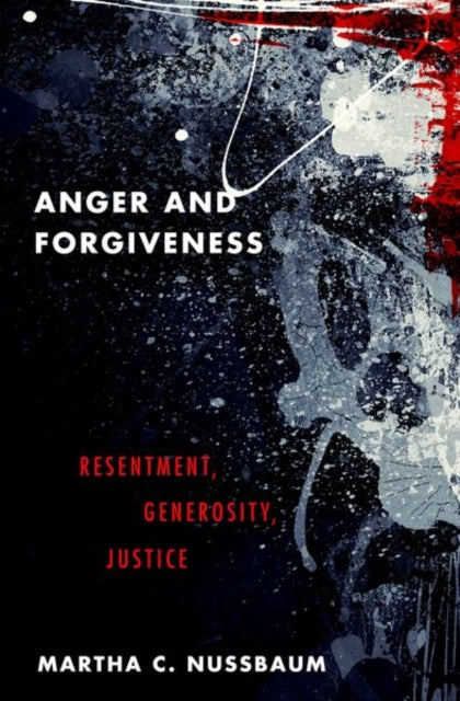 Anger and Forgiveness : Resentment, Generosity, Justice-9780190907266