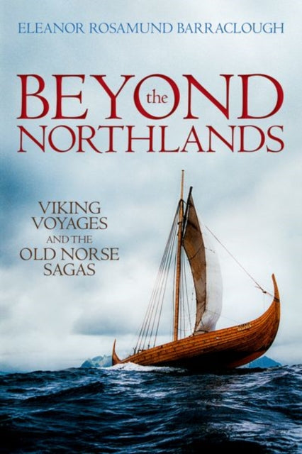 Beyond the Northlands : Viking Voyages and the Old Norse Sagas-9780198701293