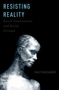 Resisting Reality : Social Construction and Social Critique-9780199892624