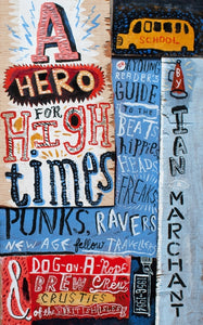 A Hero for High Times : A Younger Reader's Guide to the Beats, Hippies, Freaks, Punks, Ravers, New-Age Travellers and Dog-on-a-Rope Brew Crew Crusties of the British Isles, 1956-1994-9780224097086