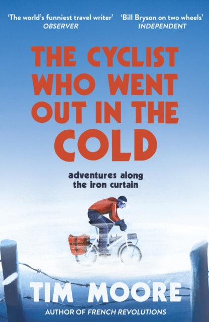 The Cyclist Who Went Out in the Cold : Adventures Along the Iron Curtain Trail-9780224100212