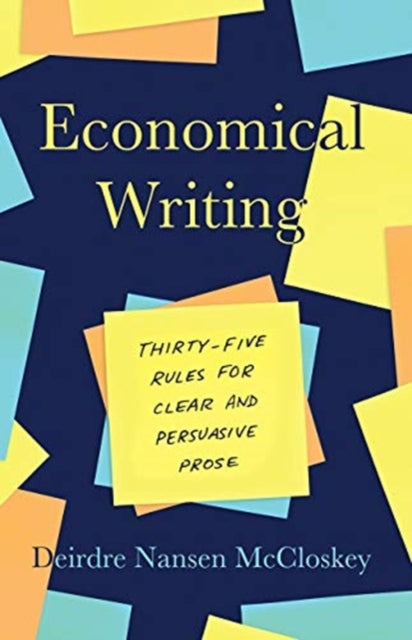 Economical Writing, Third Edition : Thirty-Five Rules for Clear and Persuasive Prose-9780226448077