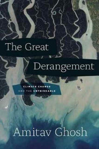 The Great Derangement : Climate Change and the Unthinkable-9780226526812