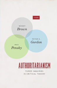 Authoritarianism : Three Inquiries in Critical Theory-9780226597270