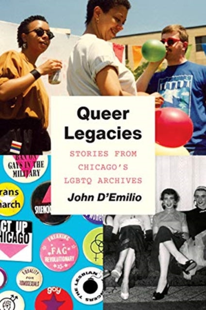 Queer Legacies : Stories from Chicago's Lgbtq Archives-9780226727530