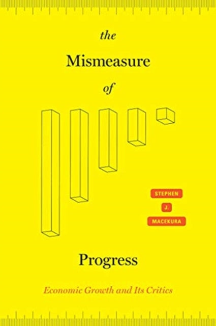 The Mismeasure of Progress : Economic Growth and Its Critics-9780226736303