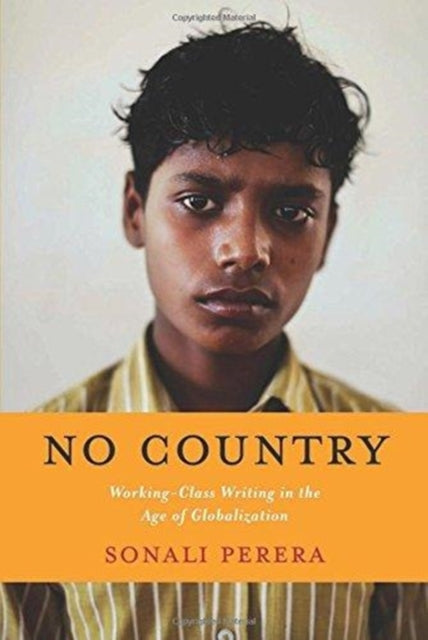 No Country : Working-Class Writing in the Age of Globalization-9780231151955