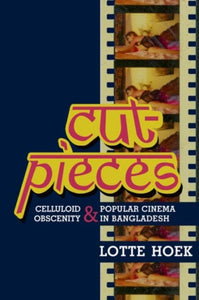 Cut-Pieces : Celluloid Obscenity and Popular Cinema in Bangladesh-9780231162890