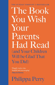 The Book You Wish Your Parents Had Read (and Your Children Will Be Glad That You Did) : THE #1 SUNDAY TIMES BESTSELLER-9780241250990
