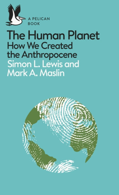 The Human Planet : How We Created the Anthropocene-9780241280881