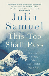This Too Shall Pass : Stories of Change, Crisis and Hopeful Beginnings-9780241348864