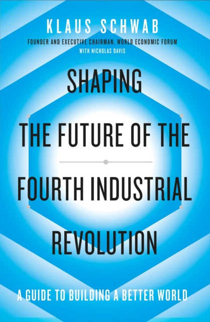 Shaping the Future of the Fourth Industrial Revolution : A guide to building a better world-9780241366370