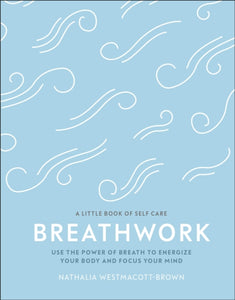 Breathwork : Use The Power Of Breath To Energise Your Body And Focus Your Mind-9780241384558