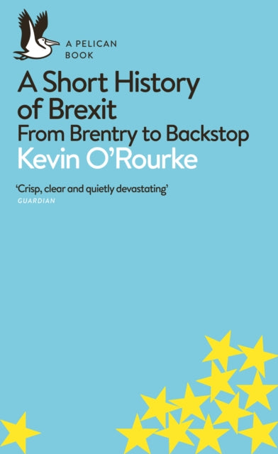 A Short History of Brexit : From Brentry to Backstop-9780241398234