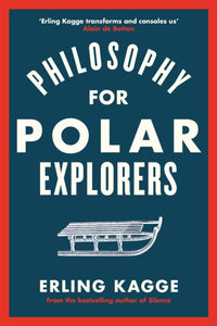 Philosophy for Polar Explorers : Sixteen Life Lessons to Help You Take Stock and Recalibrate-9780241404867