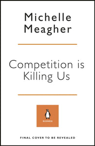 Competition is Killing Us : How Big Business is Harming Our Society and Planet - and What To Do About It-9780241423011
