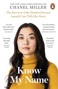 Know My Name : The Survivor of the Stanford Sexual Assault Case Tells Her Story-9780241428290