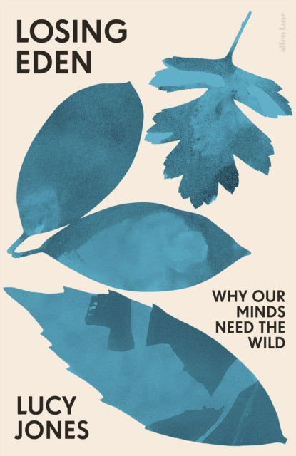 Losing Eden : Why Our Minds Need the Wild-9780241441534