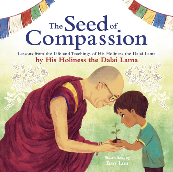 The Seed of Compassion : Lessons from the Life and Teachings of His Holiness the Dalai Lama-9780241456972