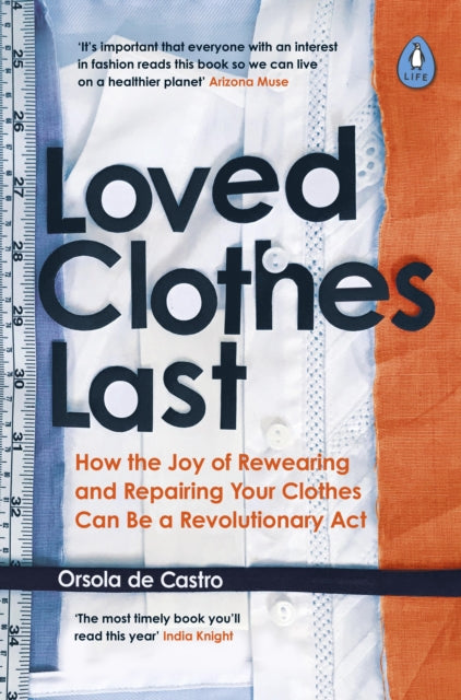 Loved Clothes Last : How the Joy of Rewearing and Repairing Your Clothes Can Be a Revolutionary Act-9780241461150