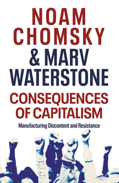 Consequences of Capitalism : Manufacturing Discontent and Resistance-9780241482612