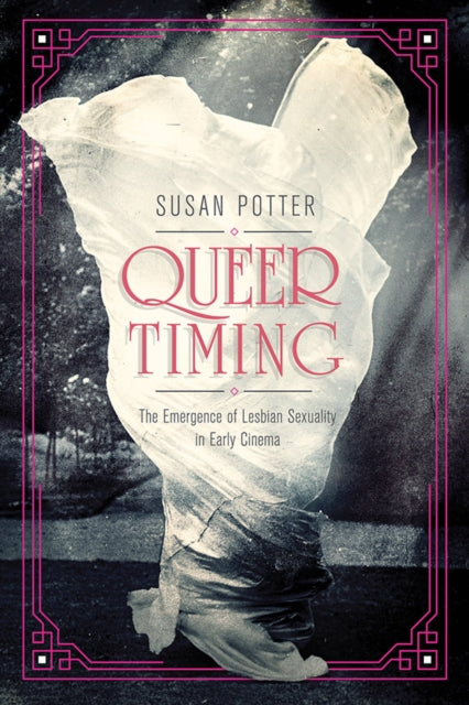 Queer Timing : The Emergence of Lesbian Sexuality in Early Cinema-9780252084249