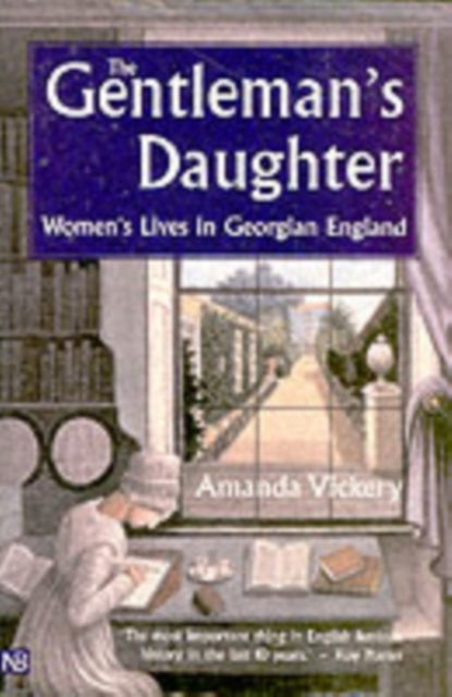 The Gentleman's Daughter : Women's Lives in Georgian England-9780300102222